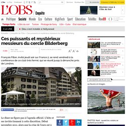 Ces puissants et mystérieux messieurs du cercle Bilderberg