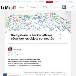 Un mystérieux hacker affirme sécuriser les objets connectés