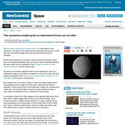 Two mysterious bright spots on dwarf planet Ceres are not alike - space - 13 April 2015