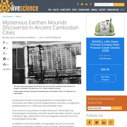 Mysterious Earthen Mounds Discovered in Ancient Cambodian Cities