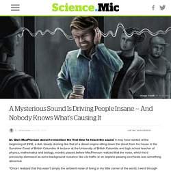 A Mysterious Sound Is Driving People Insane — And Nobody Knows What's Causing It