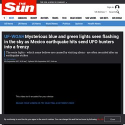 Mysterious blue and green lights seen flashing in the sky as Mexico earthquake hits sending UFO hunters into a frenzy