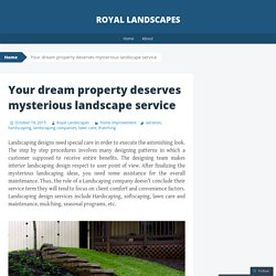 Your dream property deserves mysterious landscape service