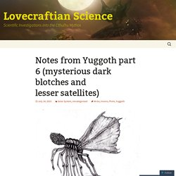 Notes from Yuggoth part 6 (mysterious dark blotches and lesser satellites)