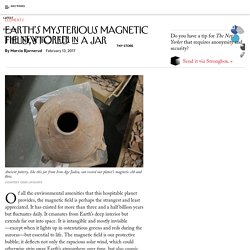 Earth's Mysterious Magnetic Field, Stored in a Jar