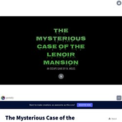 The Mysterious Case of the Lenoir Mansion by marcmoles on Genial.ly