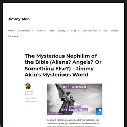 The Mysterious Nephilim of the Bible (Aliens? Angels? Or Something Else?) – Jimmy Akin's Mysterious World – Jimmy Akin