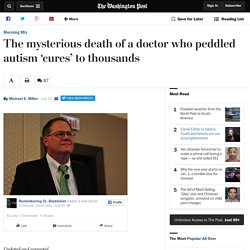 The mysterious death of a doctor who peddled autism 'cures' to thousands