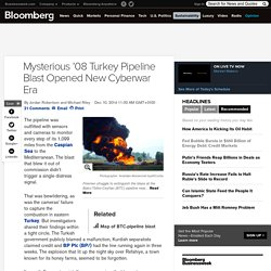 Mysterious '08 Turkey Pipeline Blast Opened New Cyberwar Era