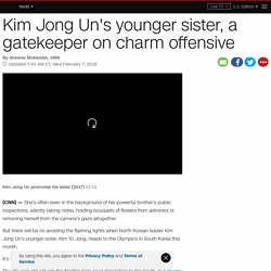 Kim Jong Un's sister: Mysterious sibling and gatekeeper