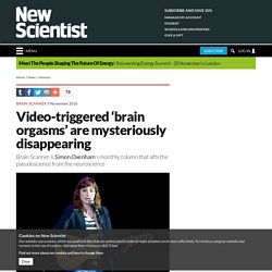 Video-triggered 'brain orgasms' are mysteriously disappearing