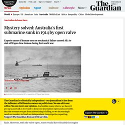 Mystery solved: Australia's first submarine sunk in 1914 by open valve
