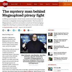 The mystery man behind Megaupload piracy fight