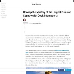 Unwrap the Mystery of the Largest Eurasian Country with Dook International