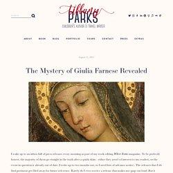The Mystery of Giulia Farnese Revealed — Tiffany Parks