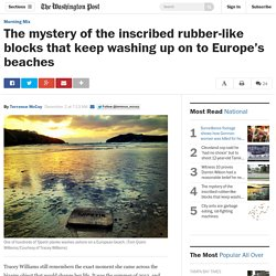 The mystery of the inscribed rubber-like blocks that keep washing up on to Europe's beaches