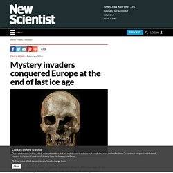 Mystery invaders conquered Europe at the end of last ice age