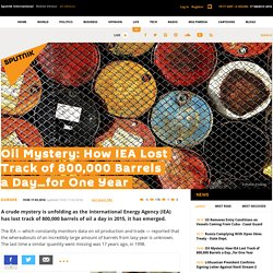 Oil Mystery: How IEA Lost Track of 800,000 Barrels a Day...for One Year