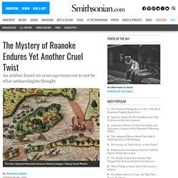 The Mystery of Roanoke Endures Yet Another Cruel Twist