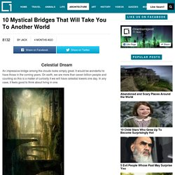 10 Mystical Bridges That Will Take You To Another World - onemorepostOnemorepost