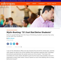 "Myth-Busting: ""If I Just Had Better Students"""