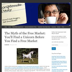 The Myth of the Free Market: You'll Find a Unicorn Before You Find a Free Market