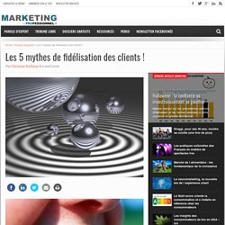 Les 5 mythes de fidélisation des clients !