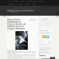 Harry Potter : Mythologie et Univers secrets, de William Irwin et Gregory Bassham