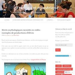 Récits mythologiques racontés en vidéo : exemples de productions d'élèves – Français et numérique