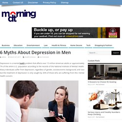 6 Myths About Depression in Men - DT Morning