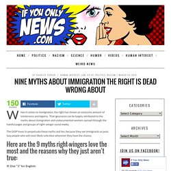 Nine Myths About Immigration The Right Is Dead Wrong About