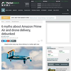 6 myths about Amazon Prime Air and drone delivery, debunked