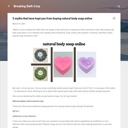 5 myths that have kept you from buying natural body soap online