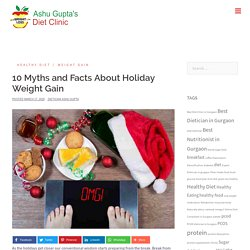 10 Myths and Facts About Holiday Weight Gain- Dietician Ashu Gupta