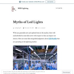 Myths of Led Lights – MSD Lighting
