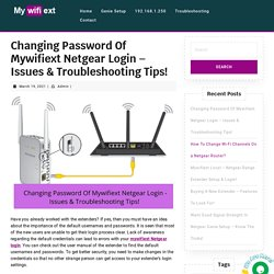 Changing Password Of Mywifiext Netgear Login - Issues and Troubleshooting Tips!