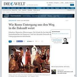 Ende von Imperien : Wie Roms Untergang uns den Weg in die Zukunft weist - Nachrichten Geschichte