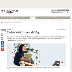 Nachruf: Christa Wolf: Irrtum als Weg