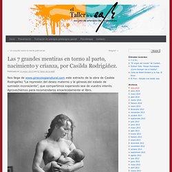 Las 7 grandes mentiras en torno al parto, nacimiento y crianza, por Casilda Rodrigáñez.
