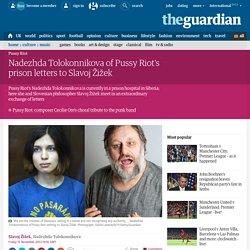 Nadezhda Tolokonnikova of Pussy Riot's prison letters to Slavoj Žižek