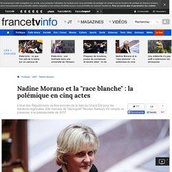 "Nadine Morano et la ""race blanche"" : la polémique en cinq actes"