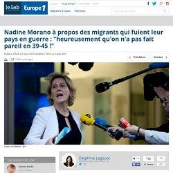 """Nadine Morano à propos des migrants qui fuient leur pays en guerre : """"heureusement qu'on n'a pas fait pareil en 39-45 !"""""""