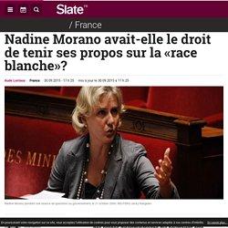 Nadine Morano avait-elle le droit de tenir ses propos sur la «race blanche»?