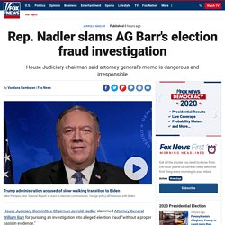 Rep. Nadler slams AG Barr's election fraud investigation