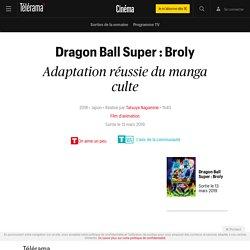 Dragon Ball Super : Broly de Tatsuya Nagamine - (2018) - Film - Film d'animation - L'essentiel
