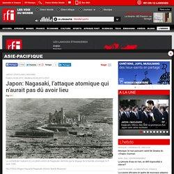 Japon: Nagasaki, l'attaque atomique qui n'aurait pas dû avoir lieu - Asie-Pacifique