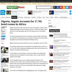 Naija247news - Nigeria, Angola Accounts for 17,782 hotel rooms In Africa.