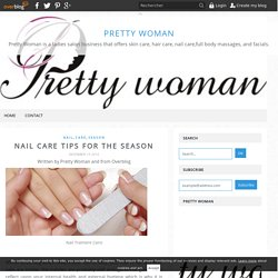 Nail Care Tips For The Season - Pretty Woman