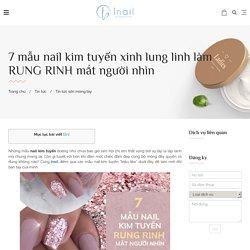 7 mẫu nail kim tuyến XINH LUNG LINH làm RUNG RINH mắt người nhìn