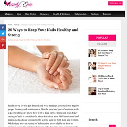 20 Ways to Keep Your Nails Healthy and Strong - Beauty Epic